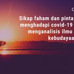 SIKAP FAHAM DAN PINTAR DALAM MENG HADAPI COVID-19 DENGAN MENGANALISIS ILMU SEJARAH KEBUDAYAAN ISLAM